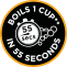 Boils 1 cup** in 55 seconds